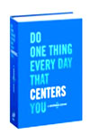 Do One Thing Every Day That Centers You (Journal)